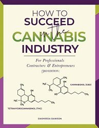 How to Succeed in the Cannabis Industry: For Professionals, Contractors & Entrepreneurs